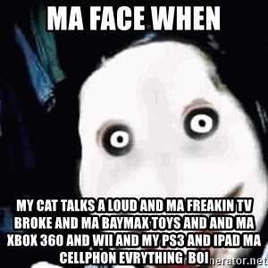 go to sleep - ma face when my cat talks a loud and ma freakin tv broke and ma baymax toys and and ma xbox 360 and wii and my ps3 and ipad ma cellphon evrything  boi
