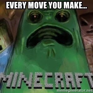 Minecraft Creeper - every move you make...