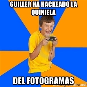 Annoying Gamer Kid - guiller ha hackeado la quiniela del fotogramas