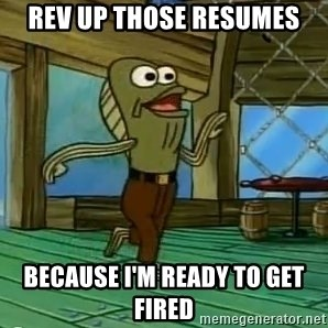 Rev Up Those Fryers - rev up those resumes Because I'm ready to get fired