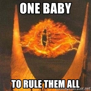 Eye of Sauron - One baby to rule them all