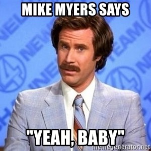 "Anchorman Will Ferrell - mike myers says ""Yeah, baby"""