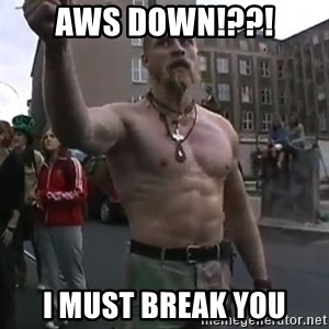 Techno Viking - aws down!??! i must break you