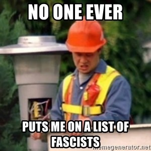 No One Ever Pays Me in Gum - no one ever puts me on a list of fascists