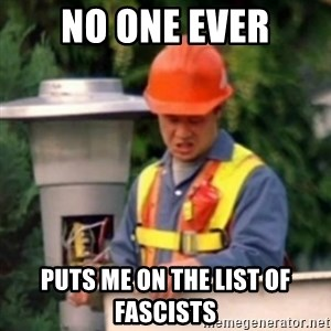 No One Ever Pays Me in Gum - no one ever puts me on the list of fascists