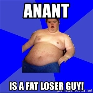 Chubby Fat Boy - Anant IS A FAT LOSER GUY!