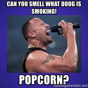 The Rock Catchphrase - CAN YOU SMELL WHAT DOUG IS SMOKING! POPCORN?
