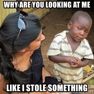 So You're Telling me - why are you looking at me like i stole something