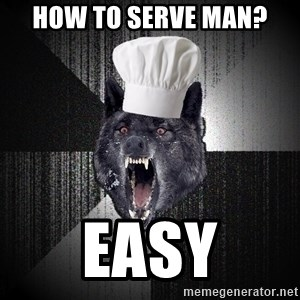 Insanity Wolf - how to serve man? easy