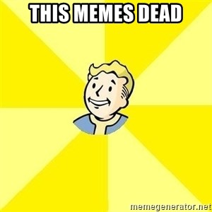 Fallout 3 - this memes dead
