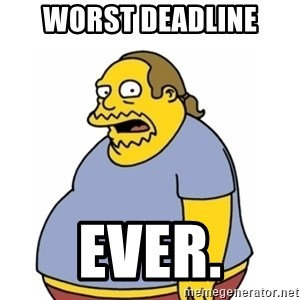 Comic Book Guy Worst Ever - Worst Deadline ever.