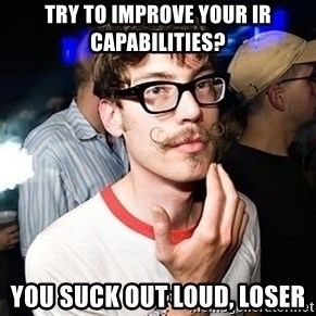 Super Smart Hipster - Try to improve your IR capabilities? You suck out loud, loser