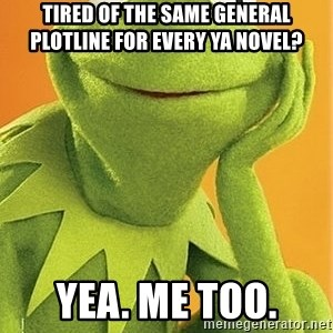 Kermit the frog - Tired of the same general plotline for every YA novel? Yea. Me too.