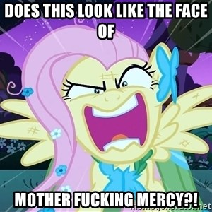 angry-fluttershy - Does this look like the face of Mother fucking mercy?!