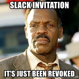 I'm Getting Too Old For This Shit - Slack invitation It's just been revoked
