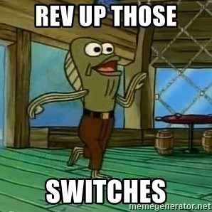 Rev Up Those Fryers - Rev UP Those SWITCHES