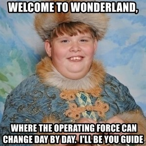 welcome to the internet i'll be your guide - WELCOME TO WONDERLAND,  WHERE THE OPERATING FORCE CAN CHANGE DAY BY DAY.  I'LL BE YOU GUIDE
