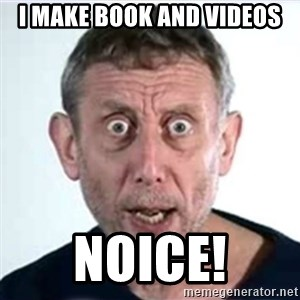 Michael Rosen  - I make book and videos noice!