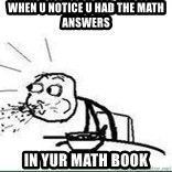 Cereal Guy Spit - When u notice u had the math answers In yur math book
