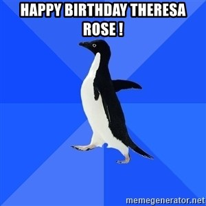 Socially Awkward Penguin - Happy Birthday Theresa Rose !