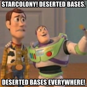 X, X Everywhere  - Starcolony! deserted bases. Deserted bases everywhere!
