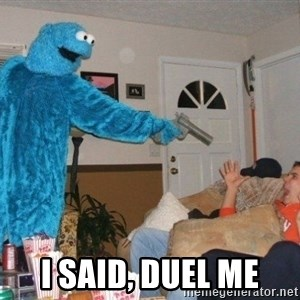 Bad Ass Cookie Monster -  i said, duel me