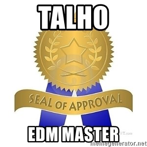 official seal of approval - Talho EDM Master