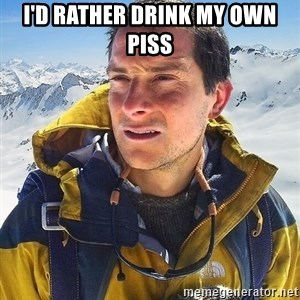 Bear Grylls Loneliness - i'd rather drink my own piss