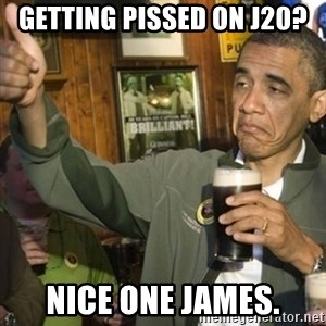 THUMBS UP OBAMA - Getting pissed on j20? Nice One james.