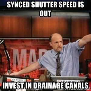 Jim Kramer Mad Money Karma - Synced shutter speed is out Invest in drainage canals