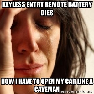 First World Problems - Keyless entry remote battery dies now i have to open my car like a caveman