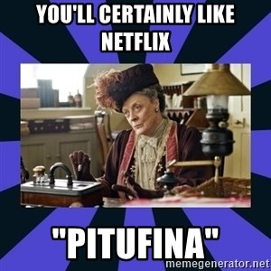 "Maggie Smith being a boss - You'll certainly like netflix ""Pitufina"""