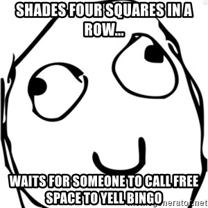 Derp meme - shades four SQUAREs in a row... Waits for someone to call free space to yell bingo