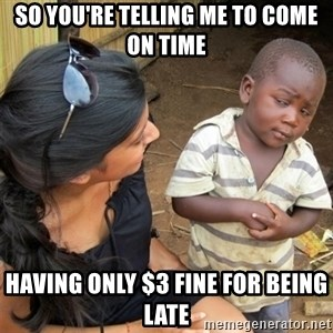 So You're Telling me - So you're telling me to come on time having only $3 fine for being late
