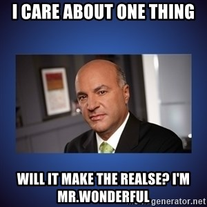 Kevin O'Leary - I care about one thing will it make the realse? I'm Mr.Wonderful