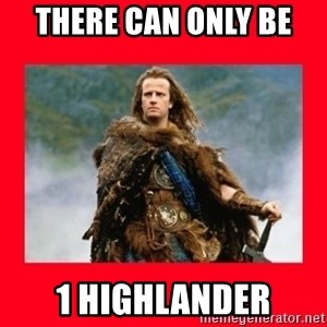 Highlander - there can only be  1 Highlander