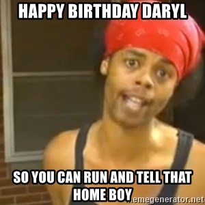 Antoine Dodson - Happy birthday daryl So you can run and tEll that home bOy