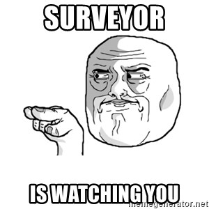 i'm watching you meme - Surveyor is watching you