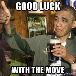 THUMBS UP OBAMA - good luck with the move
