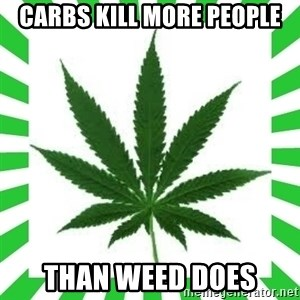 Weedy2 - Carbs kill more people Than weed does