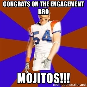 Thad Castle - congrats on the Engagement Bro Mojitos!!!