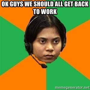 Stereotypical Indian Telemarketer - ok guys we should all get back to work