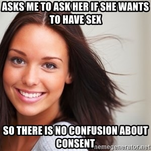 Good Girl Gina - asks me to ask her if she wants to have sex so there is no confusion about consent