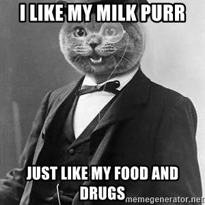 Monocle Cat - I like my milk purR Just lIke my food aNd drugs