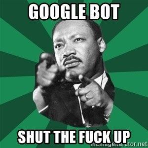 Martin Luther King jr.  - google bot Shut the fuck up