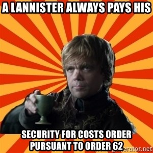 Tyrion Lannister - A lannister always pays his security for costs order pursuant to Order 62