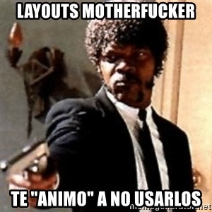 "English motherfucker, do you speak it? - LAYOUTS MOTHERFUCKER TE ""ANIMO"" A NO USARLOS"