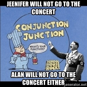 Grammar Nazi - jeenifer will not go to the concert alan will not go to the concert either