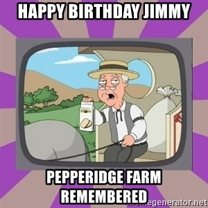 Pepperidge Farm Remembers FG - Happy birthday jimmy Pepperidge farm remembered