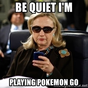 Hillary Text - be quiet i'm playing pokemon go